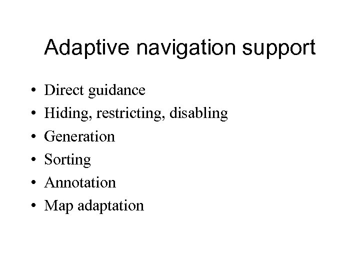 Adaptive navigation support • • • Direct guidance Hiding, restricting, disabling Generation Sorting Annotation