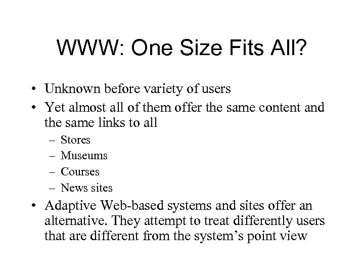 WWW: One Size Fits All? • Unknown before variety of users • Yet almost