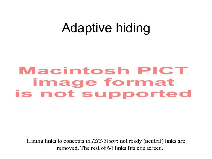 Adaptive hiding Hiding links to concepts in ISIS-Tutor: not ready (neutral) links are removed.