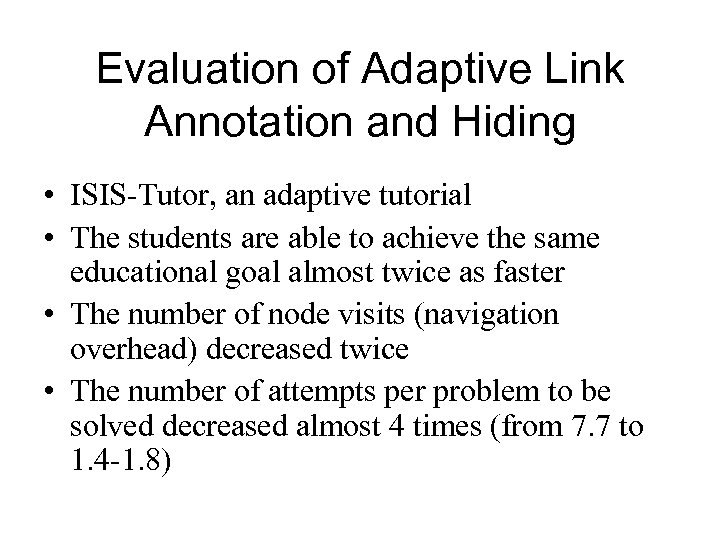 Evaluation of Adaptive Link Annotation and Hiding • ISIS-Tutor, an adaptive tutorial • The