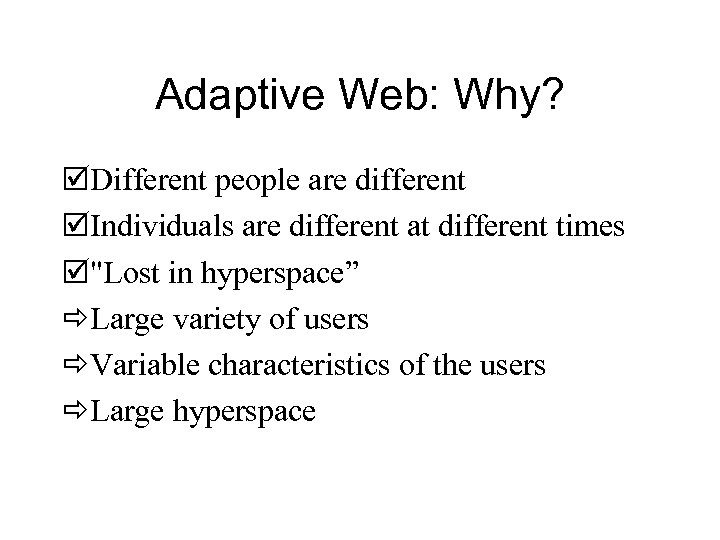 Adaptive Web: Why? þDifferent people are different þIndividuals are different at different times þ