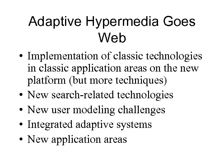 Adaptive Hypermedia Goes Web • Implementation of classic technologies in classic application areas on
