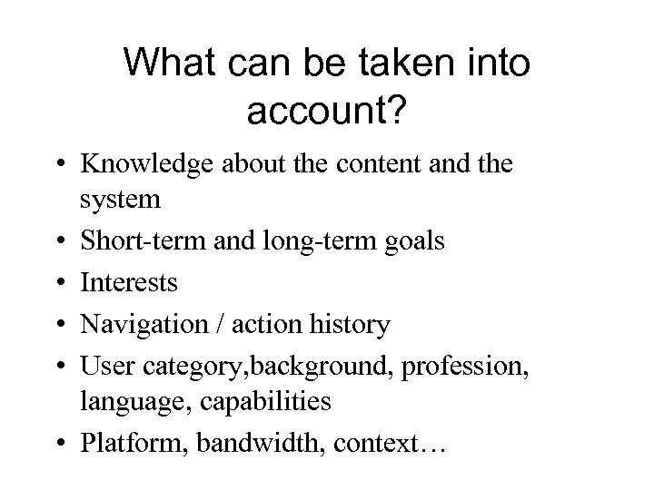 What can be taken into account? • Knowledge about the content and the system