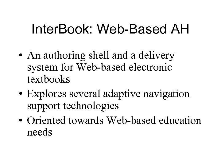 Inter. Book: Web-Based AH • An authoring shell and a delivery system for Web-based