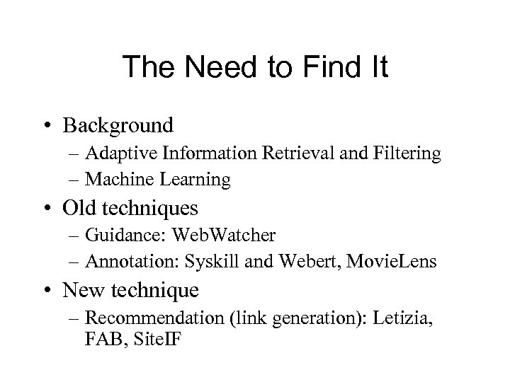 The Need to Find It • Background – Adaptive Information Retrieval and Filtering –