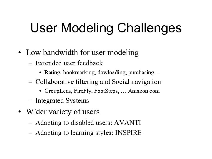 User Modeling Challenges • Low bandwidth for user modeling – Extended user feedback •