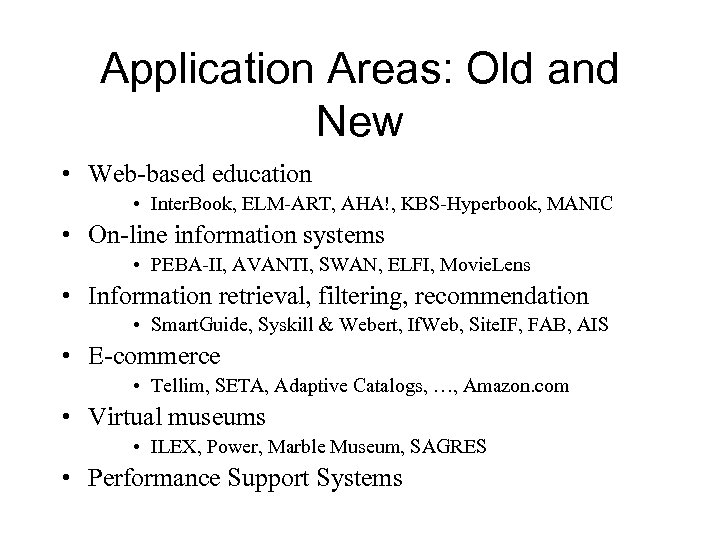 Application Areas: Old and New • Web-based education • Inter. Book, ELM-ART, AHA!, KBS-Hyperbook,