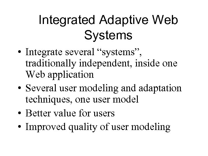 """Integrated Adaptive Web Systems • Integrate several """"systems"""", traditionally independent, inside one Web application"""