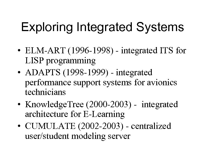Exploring Integrated Systems • ELM-ART (1996 -1998) - integrated ITS for LISP programming •