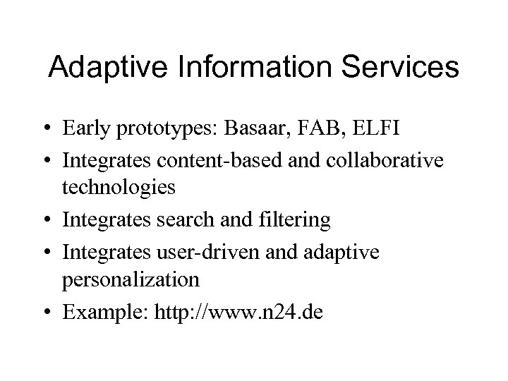 Adaptive Information Services • Early prototypes: Basaar, FAB, ELFI • Integrates content-based and collaborative