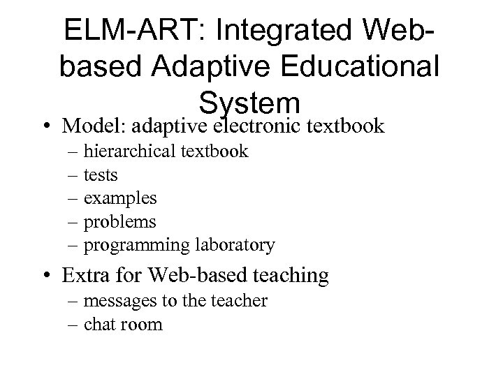 ELM-ART: Integrated Webbased Adaptive Educational System • Model: adaptive electronic textbook – hierarchical textbook