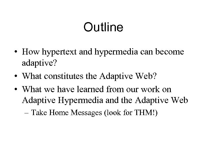 Outline • How hypertext and hypermedia can become adaptive? • What constitutes the Adaptive