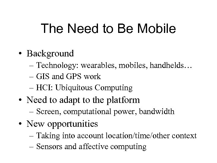 The Need to Be Mobile • Background – Technology: wearables, mobiles, handhelds… – GIS