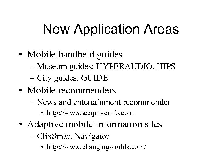 New Application Areas • Mobile handheld guides – Museum guides: HYPERAUDIO, HIPS – City