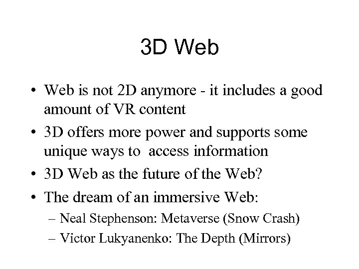 3 D Web • Web is not 2 D anymore - it includes a
