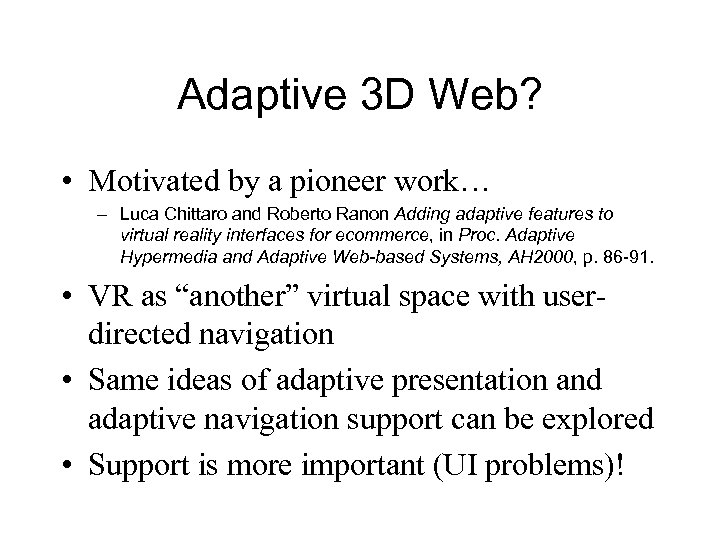 Adaptive 3 D Web? • Motivated by a pioneer work… – Luca Chittaro and