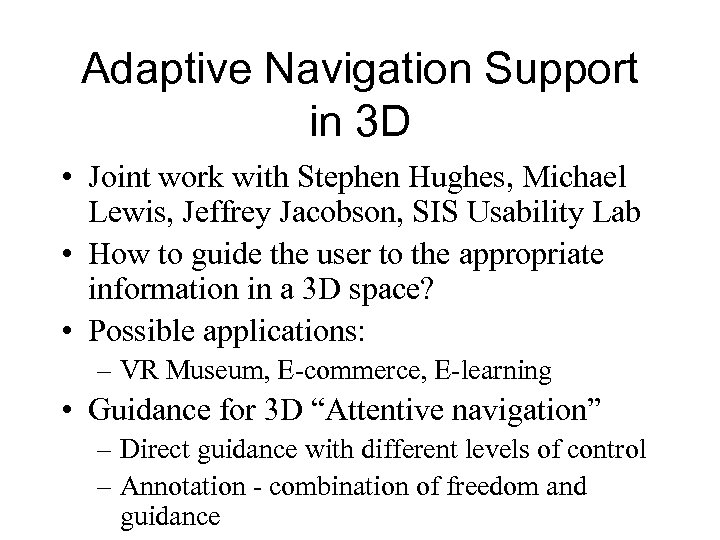 Adaptive Navigation Support in 3 D • Joint work with Stephen Hughes, Michael Lewis,