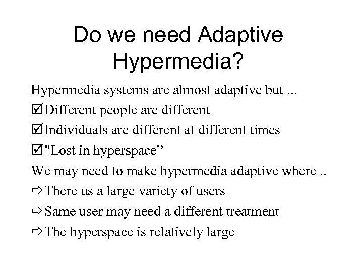 Do we need Adaptive Hypermedia? Hypermedia systems are almost adaptive but. . . þ
