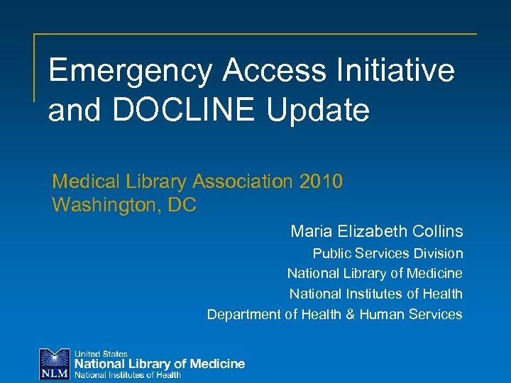 Emergency Access Initiative and DOCLINE Update Medical Library Association 2010 Washington, DC Maria Elizabeth