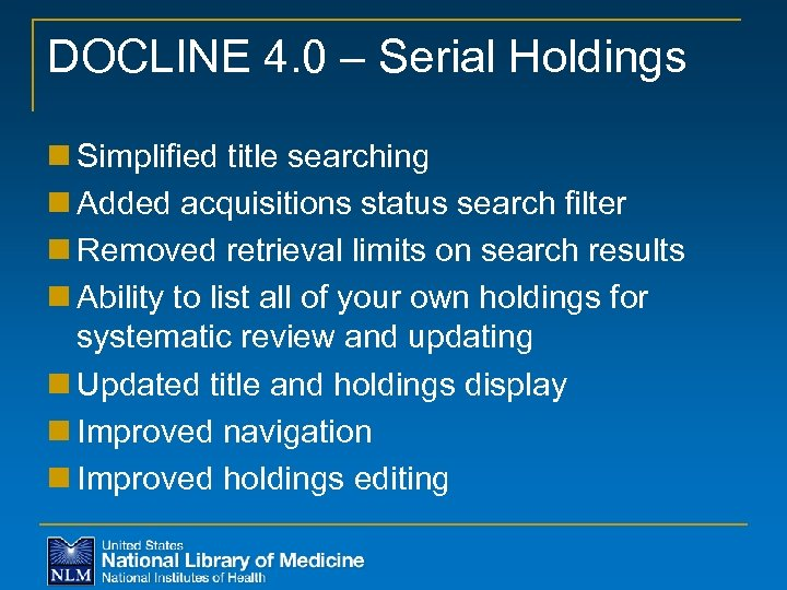 DOCLINE 4. 0 – Serial Holdings n Simplified title searching n Added acquisitions status