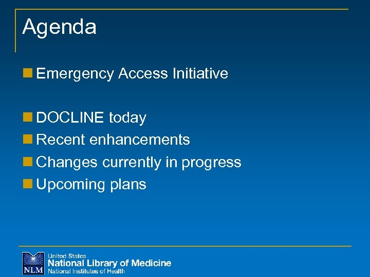 Agenda n Emergency Access Initiative n DOCLINE today n Recent enhancements n Changes currently