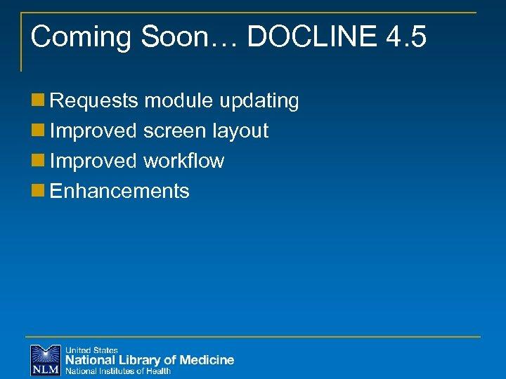 Coming Soon… DOCLINE 4. 5 n Requests module updating n Improved screen layout n