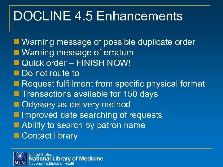 DOCLINE 4. 5 Enhancements n Warning message of possible duplicate order n Warning message