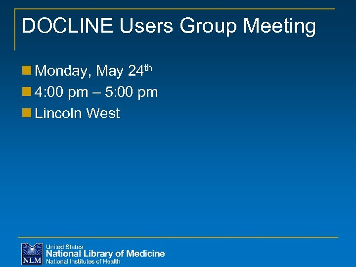 DOCLINE Users Group Meeting n Monday, May 24 th n 4: 00 pm –