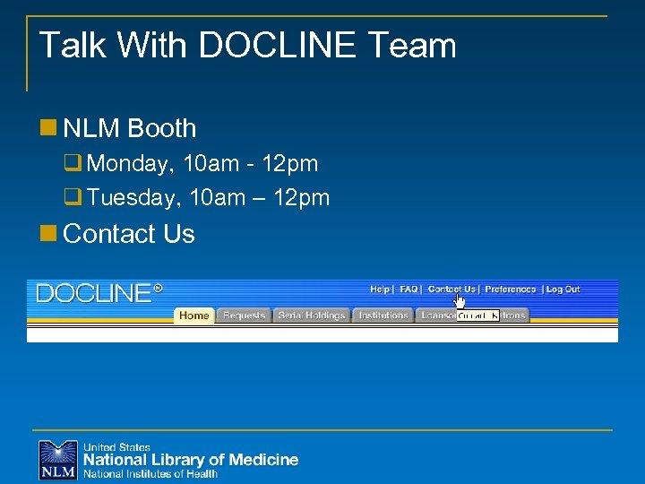 Talk With DOCLINE Team n NLM Booth q Monday, 10 am - 12 pm