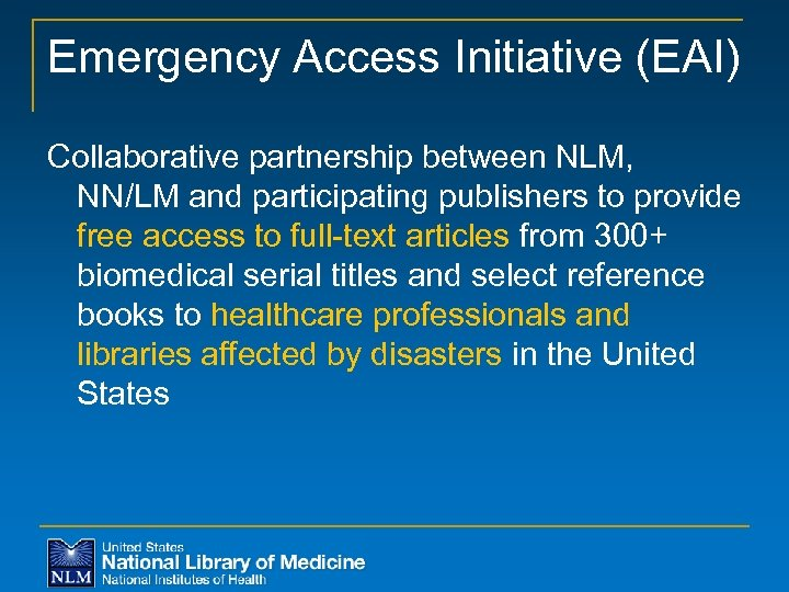 Emergency Access Initiative (EAI) Collaborative partnership between NLM, NN/LM and participating publishers to provide