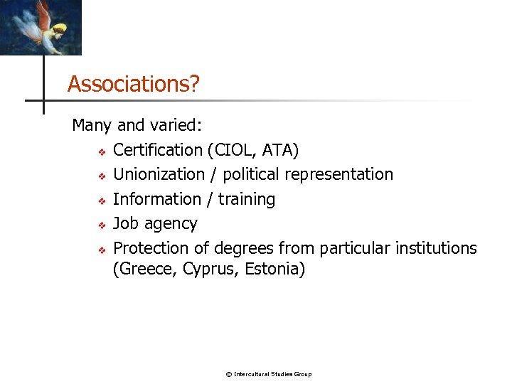 Associations? Many and varied: v Certification (CIOL, ATA) v Unionization / political representation v