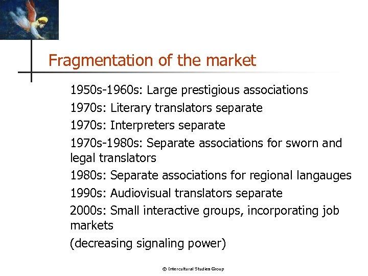 Fragmentation of the market 1950 s-1960 s: Large prestigious associations 1970 s: Literary translators
