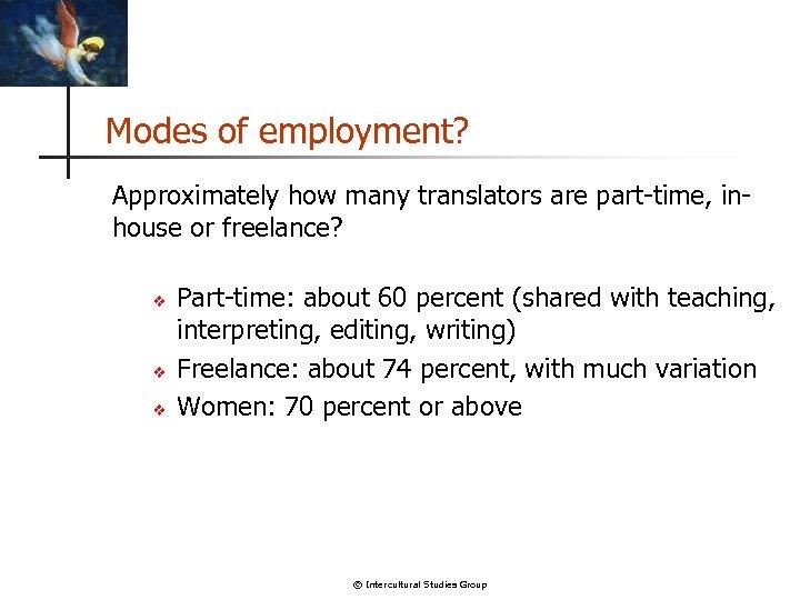 Modes of employment? Approximately how many translators are part-time, inhouse or freelance? v v