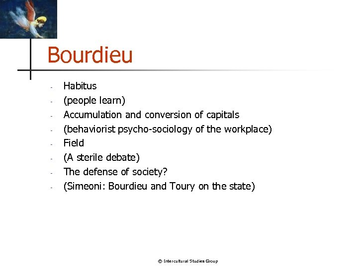 Bourdieu - Habitus (people learn) Accumulation and conversion of capitals (behaviorist psycho-sociology of the
