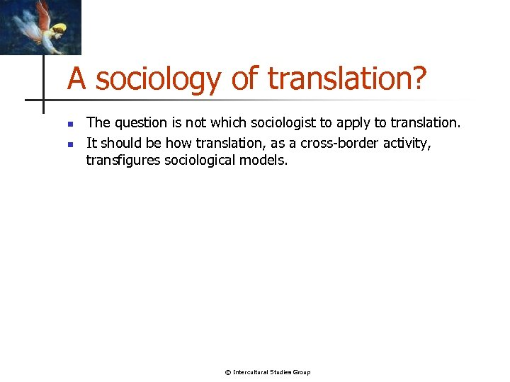 A sociology of translation? n n The question is not which sociologist to apply