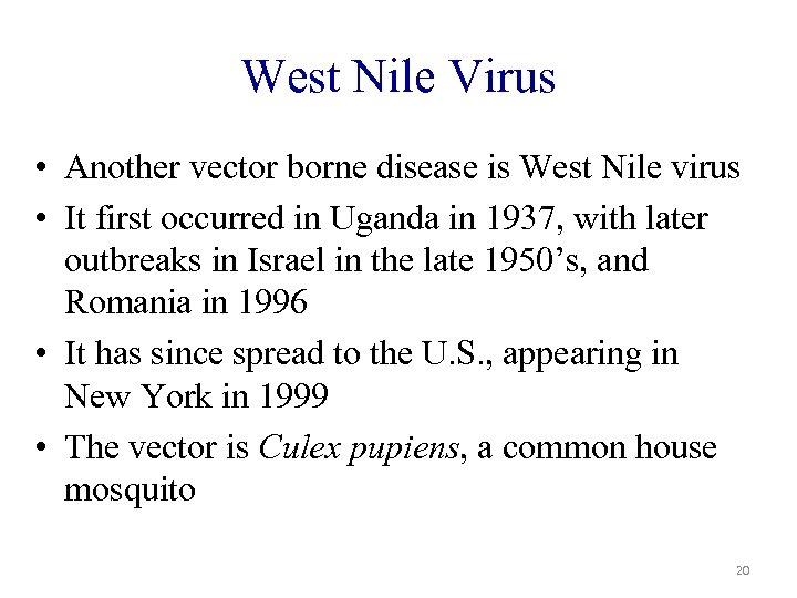West Nile Virus • Another vector borne disease is West Nile virus • It