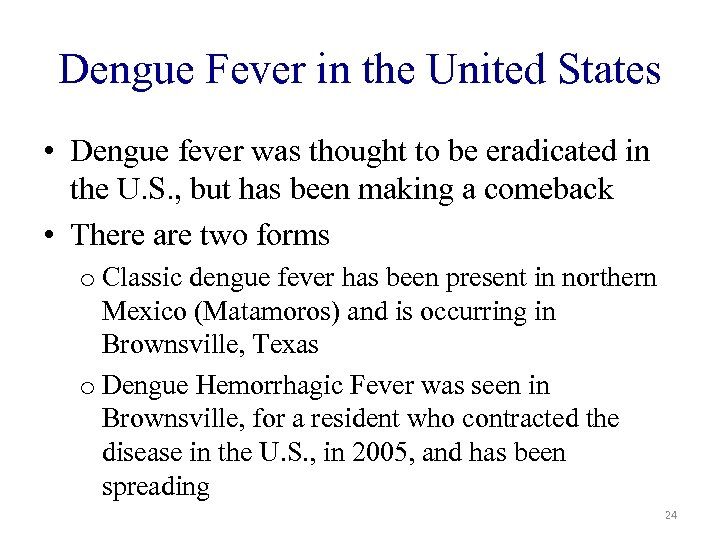Dengue Fever in the United States • Dengue fever was thought to be eradicated