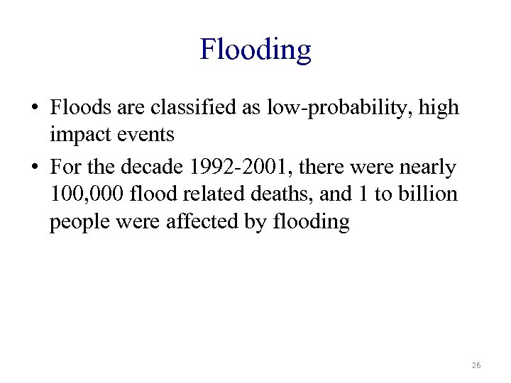 Flooding • Floods are classified as low-probability, high impact events • For the decade