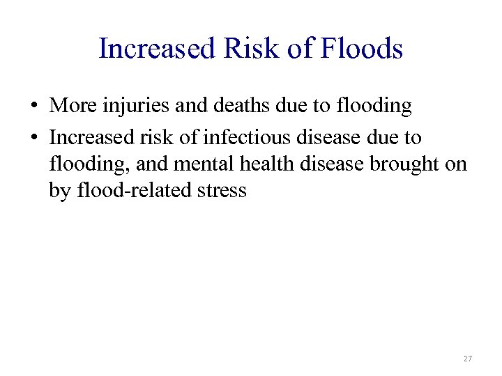 Increased Risk of Floods • More injuries and deaths due to flooding • Increased