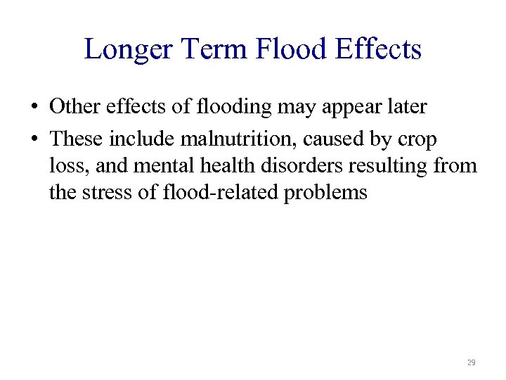 Longer Term Flood Effects • Other effects of flooding may appear later • These