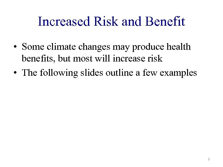 Increased Risk and Benefit • Some climate changes may produce health benefits, but most