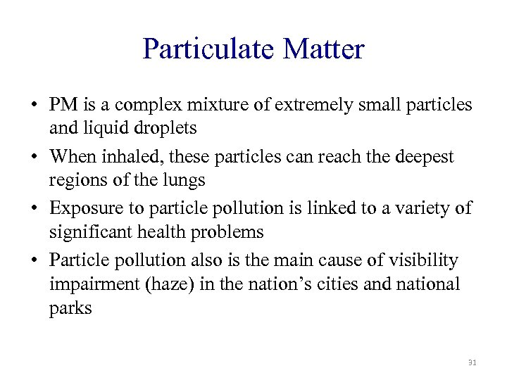 Particulate Matter • PM is a complex mixture of extremely small particles and liquid