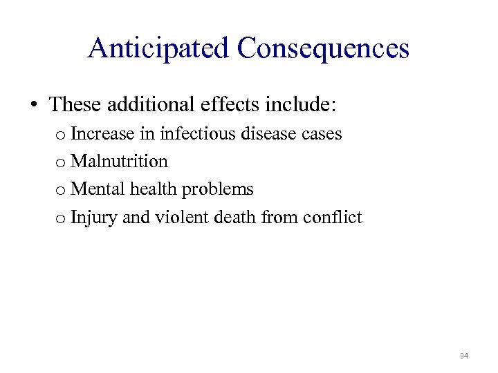 Anticipated Consequences • These additional effects include: o Increase in infectious disease cases o