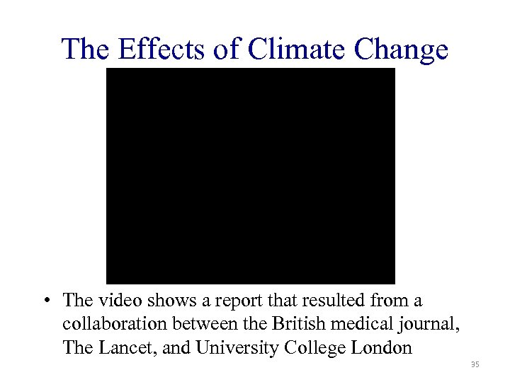 The Effects of Climate Change • The video shows a report that resulted from