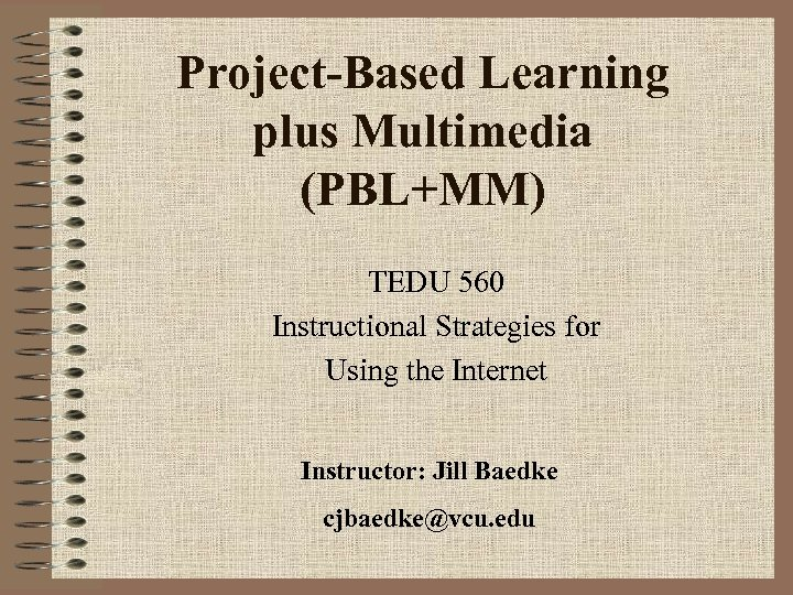 Project-Based Learning plus Multimedia (PBL+MM) TEDU 560 Instructional Strategies for Using the Internet Instructor: