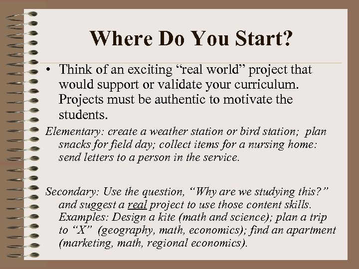 "Where Do You Start? • Think of an exciting ""real world"" project that would"