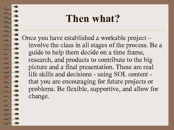 Then what? Once you have established a workable project – involve the class in