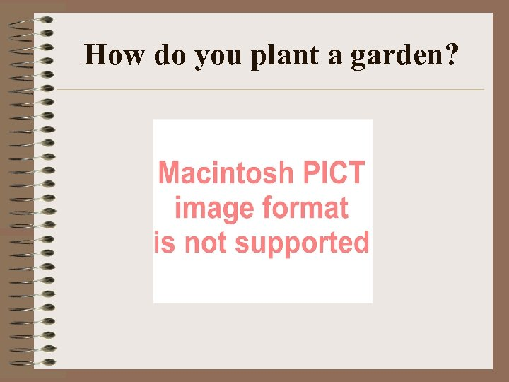 How do you plant a garden?