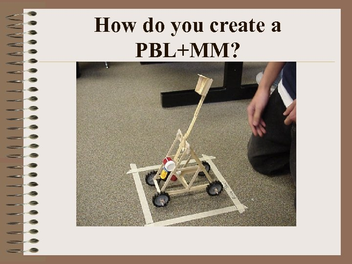 How do you create a PBL+MM?