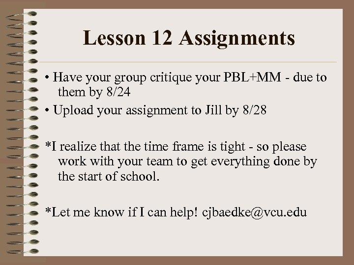Lesson 12 Assignments • Have your group critique your PBL+MM - due to them